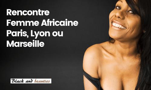 Rencontre Femme Africaine Paris, Lyon ou Marseille